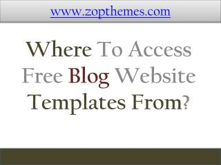 Where To Access Free Blog Website Templates From?