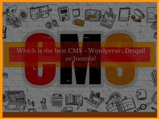Which is the best CMS system: Wordpress, Joomla, Drupal?