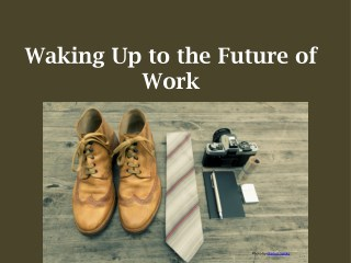 Waking Up to the Future of Work