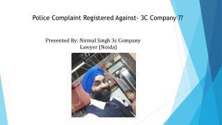 Police Complaint Registered Against- Nirmal Singh 3C Company?