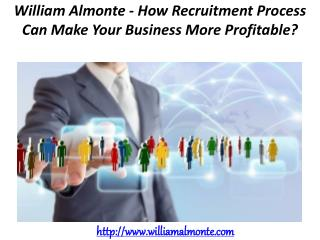 William Almonte - How Recruitment Process Can Make Your Business More Profitable?