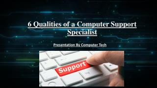 6 Qualities of a Computer Support Specialist