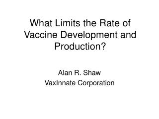 What Limits the Rate of Vaccine Development and Production