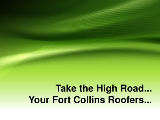 Take the high road...your fort collins roofers.