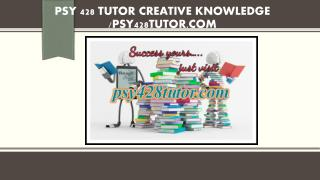 PSY 428 TUTOR creative knowledge /psy428tutor.com