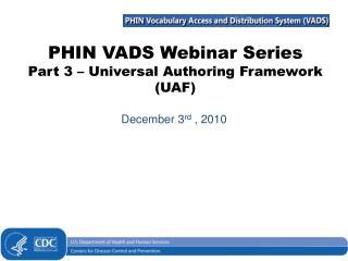 PHIN VADS Webinar Series Part 3   Universal Authoring Framework UAF