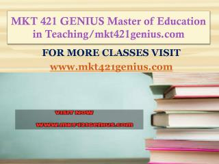 MKT 421 GENIUS Master of Education in Teaching/mkt421genius.com
