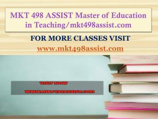 MKT 498 ASSIST Master of Education in Teaching/mkt498assist.com