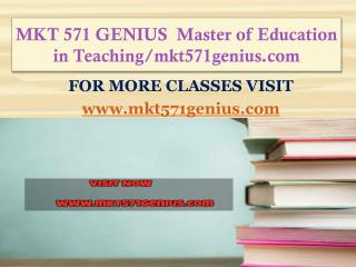 MKT 571 GENIUS  Master of Education in Teaching/mkt571genius.com