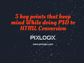 5 Key Points That Keep Mind While Doing PSD to HTML Conversion - Pixlogix