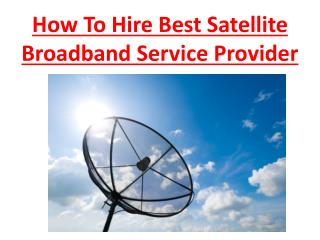 How To Hire Best Satellite Broadband Service Provider