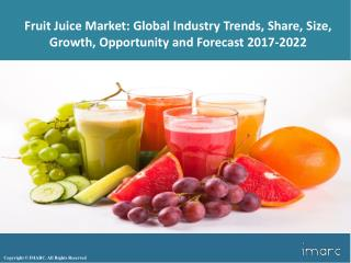 Fruit Juice Market Trends, Share, Size, Research Report and Forecast 2017-2022