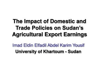 The Impact of Domestic and Trade Policies on Sudan s Agricultural Export Earnings