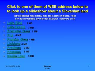 Click to one of them of WEB address below to to look up a slideshow about a Slovenian land