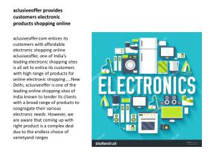Xclusiveoffer provides customers affordable electronic products shopping online