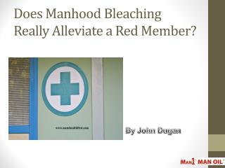 Does Manhood Bleaching Really Alleviate a Red Member?