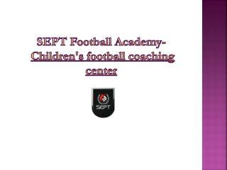 SEPT-children's football coaching center