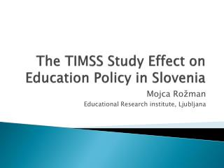 The TIMSS Study Effect on Education Policy in Slovenia