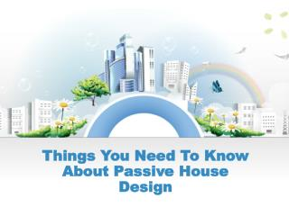 Things You Need To Know About Passive House Design