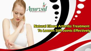Natural Elbow Arthritis Treatment To Loosen Stiff Joints Effectively