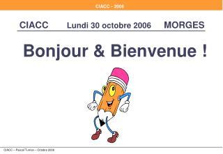 CIACC      Lundi 30 octobre 2006    MORGES