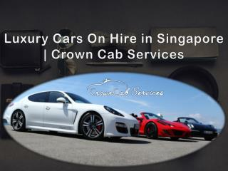 Luxury Cars On Hire in Singapore - Crown Cab Services