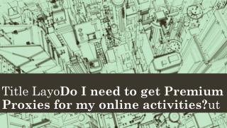 Premium Proxies Offering Superior Performance | Local Proxies