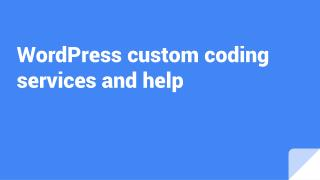 WordPress custom coding services and help
