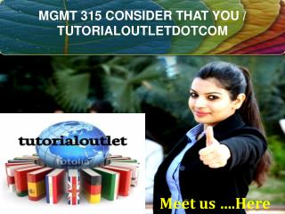 MGMT 315 CONSIDER THAT YOU / TUTORIALOUTLETDOTCOM