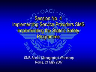 Session No. 4 Implementing Service Providers SMS Implementing the State s Safety  Programme