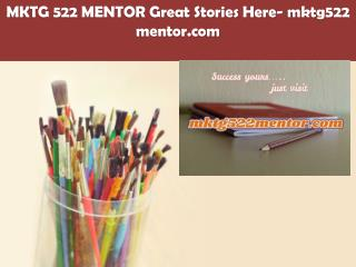 MKTG 522 MENTOR Great Stories Here/mktg522mentor.com