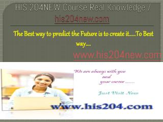 HIS 204NEW Course Real Knowledge / his204new.com