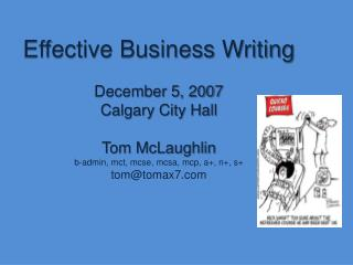 Effective Business Writing  December 5, 2007 Calgary City Hall  Tom McLaughlin b-admin, mct, mcse, mcsa, mcp, a, n, s to