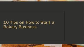 10 Tips on How to Start a Bakery Business