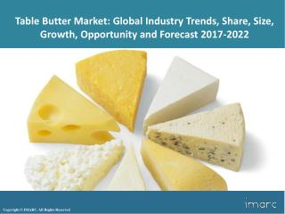Table Butter Market Trends, Share, Size, Analysis, Research Report and Forecast 2017-2022