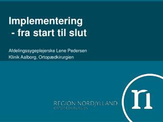 Implementering   - fra start til slut