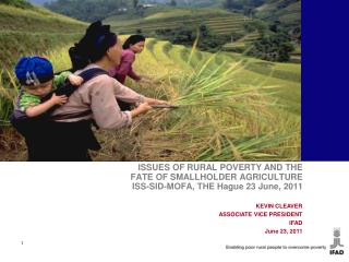 ISSUES OF RURAL POVERTY AND THE FATE OF SMALLHOLDER AGRICULTURE ISS-SID-MOFA, THE Hague 23 June, 2011