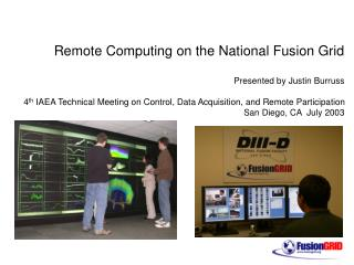 Remote Computing on the National Fusion Grid  Presented by Justin Burruss  4th IAEA Technical Meeting on Control, Data A