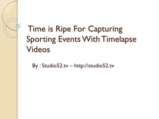 Time is ripe for capturing sporting events with timelapse videos