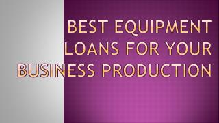 Best Equipment Loans For Your Business Production