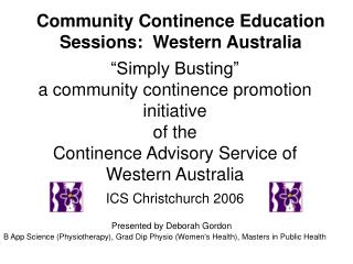 Simply Busting  a community continence promotion initiative of the   Continence Advisory Service of Western Australia I