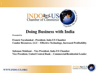 Doing Business with India Presented by   Francis Vayalumkal - President, Indo-US Chamber Candor Resources, LLC   Effecti