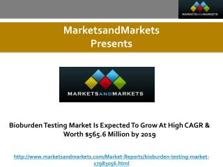 Bioburden Testing Market Is Expected To Grow At High CAGR & Worth $565.6 Million by 2019