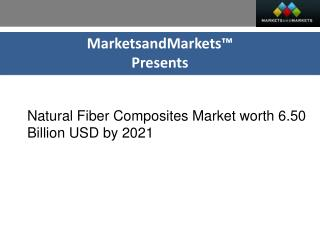 Natural Fiber Composites Market worth 6.50 Billion USD by 2021