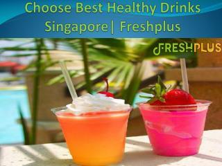 Choose Best Healthy Drinks Singapore  Freshplus