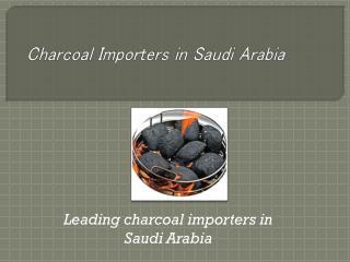 Charcoal Importers in Saudi Arabia