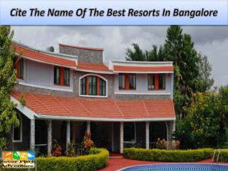 Cite The Name Of The Best Resorts In Bangalore