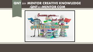 QNT 351 MENTOR creative knowledge /qnt351mentor.com