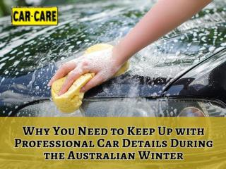 Why You Need to Keep Up with Professional Car Details During the Australian Winter
