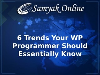 6 Trends Your WP Programmer Should Essentially Know